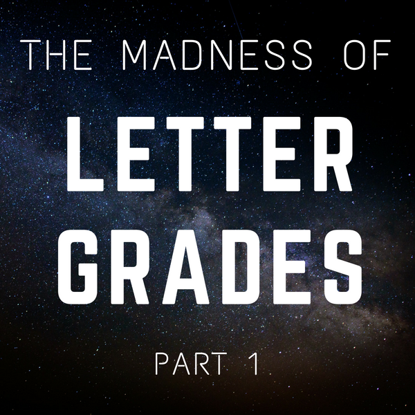 The Madness of Letter Grades: Part 1