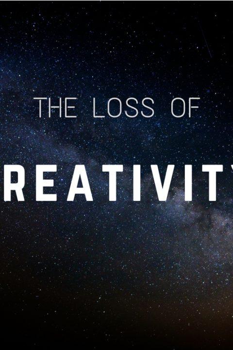 The Loss of Creativity